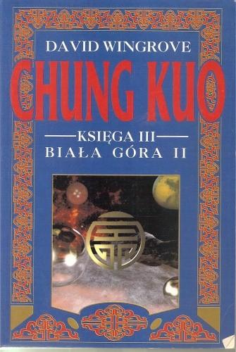 Okładka książki Chung Kuo - Księga III - Biała Góra - Cz. 2 (Zdruzgotana ziemia)