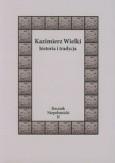 Okładka książki Kazimierz Wielki. Historia i tradycja