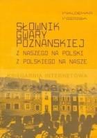 Słownik gwary poznańskiej. Z naszego na polski z polskiego na nasze
