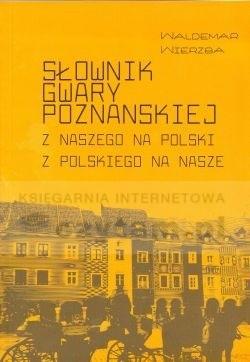 Okładka książki Słownik gwary poznańskiej. Z naszego na polski z polskiego na nasze