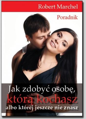 Okładka książki Jak zdobyć osobę, którą kochasz albo której jeszcze nie znasz