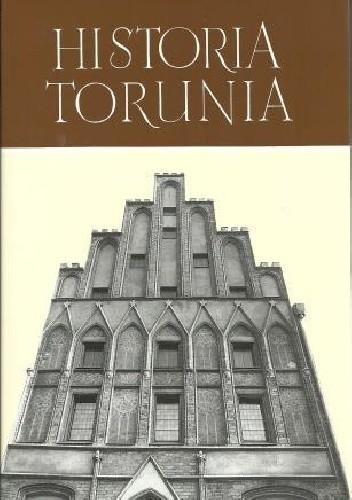 Okładka książki Historia Torunia. W czasach średniowiecza (do roku 1454)