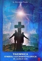 Tajemnica symboli eucharystycznych dla zwykłych ludzi