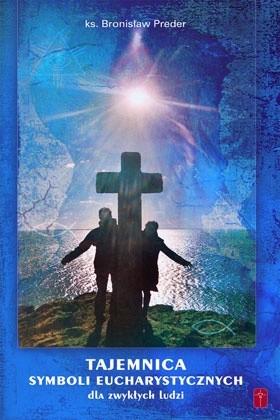 Okładka książki Tajemnica symboli eucharystycznych dla zwykłych ludzi