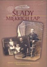 Okładka książki Ślady miękkich łap : opowieść o tragicznych losach polskiej rodziny kresowej, historia niejednej rodziny...