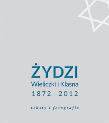 Okładka książki Żydzi Wieliczki i Klasna 1872–2012. Teksty i fotografie