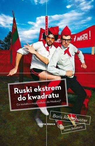 Okładka książki Ruski ekstrem do kwadratu. Co zostało z mojej miłości do Moskwy?