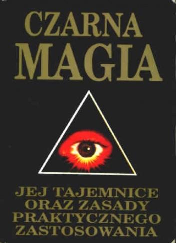 Okładka książki Czarna magia: Jej tajemnice oraz zasady praktycznego zastosowania