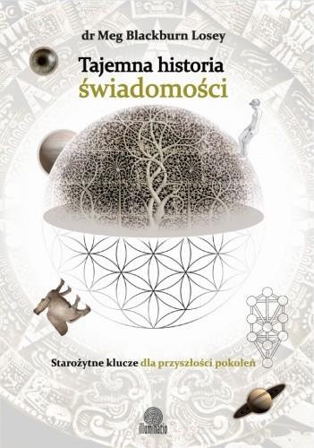 Okładka książki Tajemna historia świadomości. Starożytne klucze dla przyszłości pokoleń