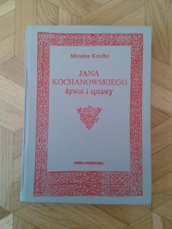 Okładka książki Jana Kochanowskiego żywot i sprawy. Materiały, komentarze, przypuszczenia