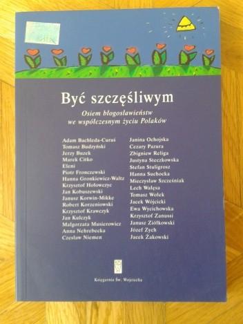 Okładka książki Być szczęśliwym. Osiem błogosławieństw we współczesnym życiu Polaków