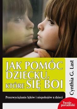 Okładka książki Jak pomóc dziecku, które się boi