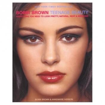 Okładka książki Bobbi Brown Teenage Beauty: Everything You Need to Look Pretty, Natural, Sexy and Awesome