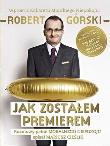 Okładka książki Jak zostałem premierem. Rozmowy pełne Moralnego Niepokoju