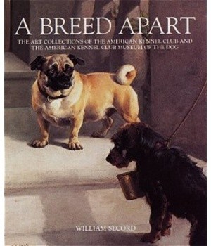 Okładka książki A Breed Apart. From the Collections of the American Kennel Club