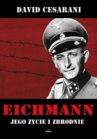 Eichmann. Jego życie i zbrodnie
