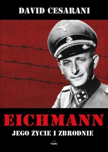 Okładka książki Eichmann. Jego życie i zbrodnie