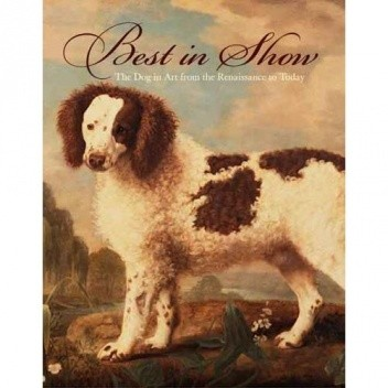 Okładka książki Best in Show: The Dog in Art from the Renaissance to Today