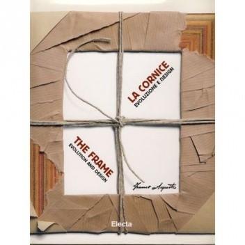 Okładka książki La cornice Evoluzione e design  The Frame Evolution and Design From the Sixties to the Present with Arquati Models