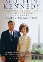 Jacqueline Kennedy. Historyczne rozmowy o życiu z Johnem F. Kennedym