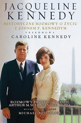 Okładka książki Jacqueline Kennedy. Historyczne rozmowy o życiu z Johnem F. Kennedym