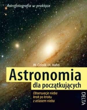 Okładka książki Astronomia dla początkujących : obserwacje nieba krok po kroku z atlasem nieba