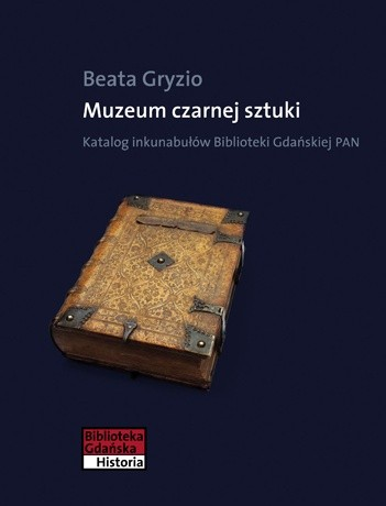 Okładka książki Muzeum czarnej sztuki. Katalog inkunabułów Biblioteki Gdańskiej PAN