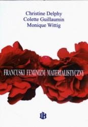 Okładka książki Francuski feminizm materialistyczny. Wybór tekstów Colette Guillaumin, Christine Delphy, Monique Wittig