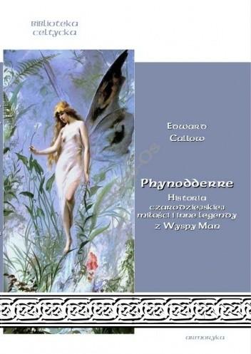 Okładka książki Phynodderre. Historia czarodziejskiej miłości i inne legendy z Wyspy Man