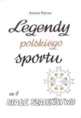Okładka książki Legendy polskiego sportu - Cz.1 Białe szaleństwo.