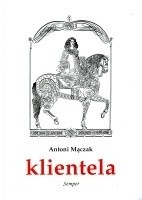 Okładka książki Klientela. Nieformalne systemy władzy w Polsce i Europie XVI-XVIII w.