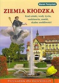 Okładka książki Ziemia Kłodzka: Kod sztuki,wody życia.sanktuaria,zamki,skalne osobliwości