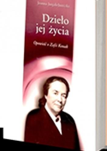 Okładka książki Dzieło jej życia. Opowieść o Zofii Kossak