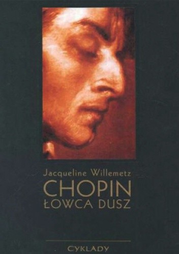 Okładka książki Chopin - łowca dusz: szkic do portretu duchowego na podstawie prac i badań Marie-Madeleine Gérard