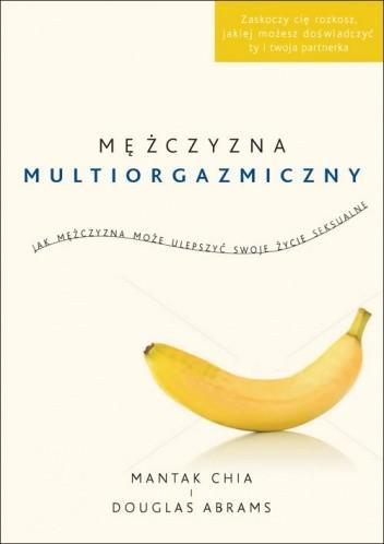 Okładka książki Mężczyzna multiorgazmiczny. Jak mężczyzna może ulepszyć swoje życie seksualne