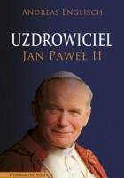 Uzdrowiciel. Jan Paweł II