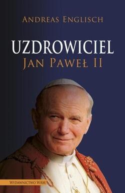 Uzdrowiciel Jan Paweł Ii Andreas Englisch 152120 Lubimyczytaćpl
