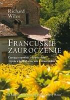 Francuskie zauroczenie. Czarująca opowieść o kupnie domu i życiu w krainie wina, sera i słoneczników