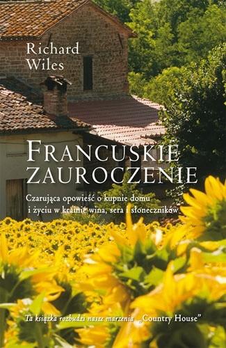 Okładka książki Francuskie zauroczenie. Czarująca opowieść o kupnie domu i życiu w krainie wina, sera i słoneczników