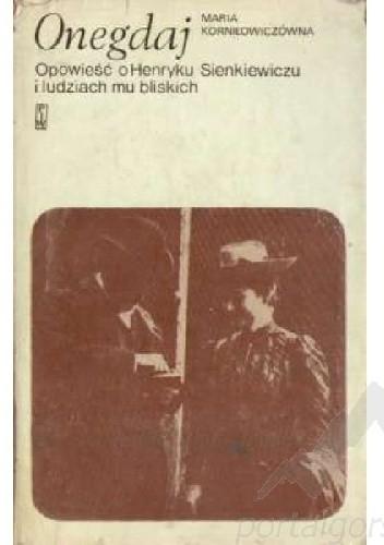 Okładka książki Onegdaj : opowieść o Henryku Sienkiewiczu i ludziach mu bliskich