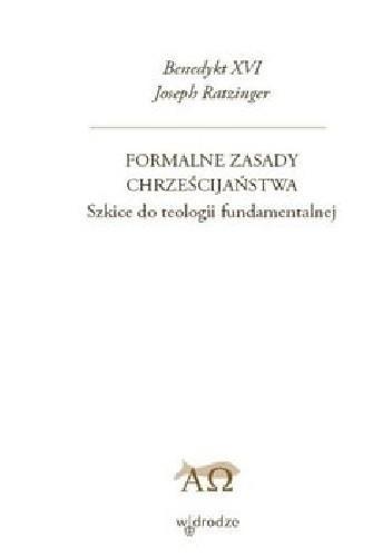Okładka książki Formalne zasady chrześcijaństwa. Szkice do teologii fundamentalnej