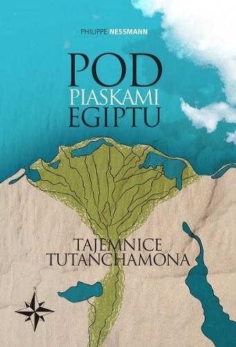 Okładka książki Pod piaskami Egiptu. Tajemnice Tutanchamona