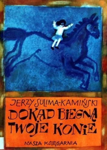Okładka książki Dokąd biegną twoje konie