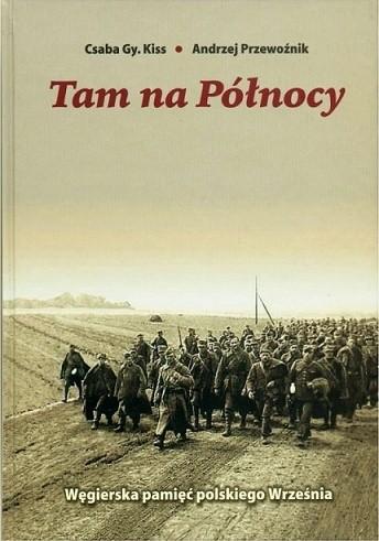 Okładka książki Tam na Północy: Węgierska pamięć polskiego Września