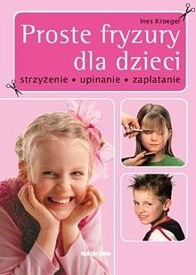 Okładka książki Proste fryzury dla dzieci Strzyżenie, upinanie, zaplatanie