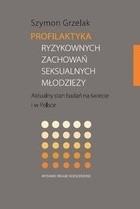 Okładka książki Profilaktyka ryzykownych zachowań seksualnych młodzieży. Aktualny stan badań na świecie i w Polsce