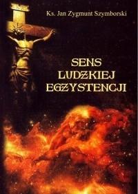 Okładka książki Sens ludzkiej egzystencji. Po co żyjesz?