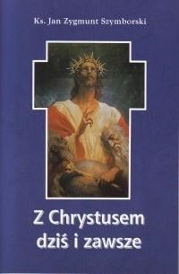 Okładka książki Z Chrystusem dziś i zawsze