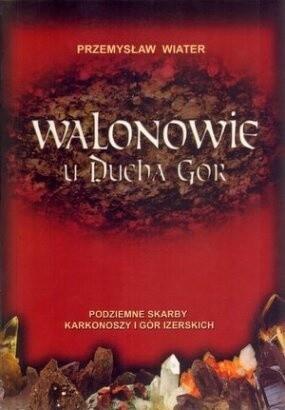Okładka książki Walonowie u Ducha Gór  Podziemne Skarby Karkonoszy i Gór Izerskich