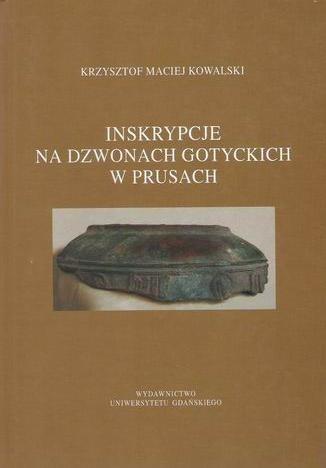 Okładka książki Inskrypcje na dzwonach gotyckich w Prusach